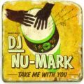 DJ Nu-Mark, Take Me With You