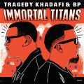 Tragedy Khadafi & BP, Immortal Titans