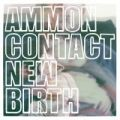 Ammon Contact, New Birth